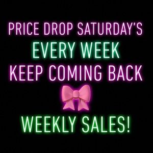 Other - WEEKLY SATURDAY PRICE DROPS